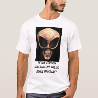 alien skull, Is the Federal Government hiding a... T-Shirt