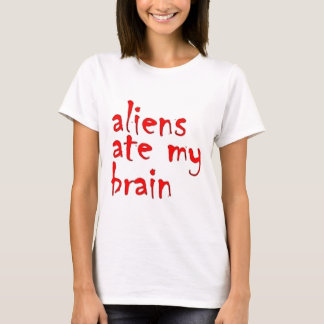 Aliens ate my brain T-Shirt