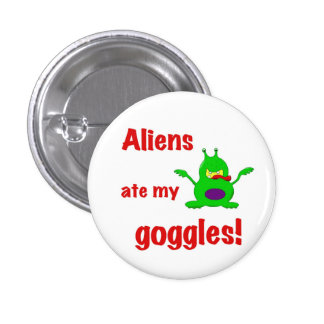 Aliens ate my goggles pinback buttons