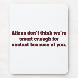 Aliens avoid earth because of you mouse pad