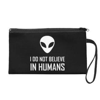 Aliens Do Not Believe In Humans Wristlet