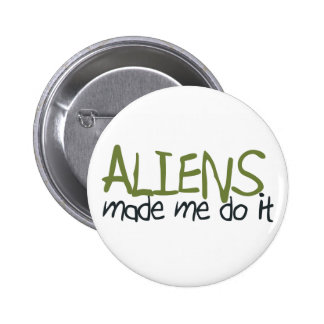 Aliens Made Me Do It Button