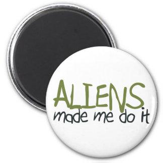 Aliens Made Me Do It Magnet
