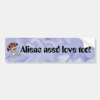 Aliens Need Love too! Bumper Stickers