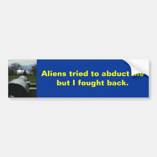 Aliens tried to abduct me but I fought back. Bumper Sticker