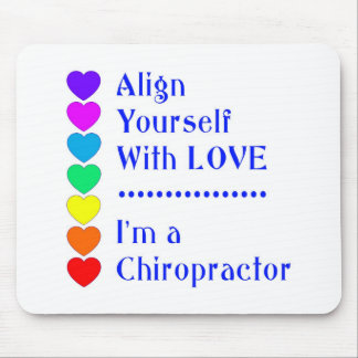 Align Yourself With Love - I'm a Chiropractor! Mouse Pad
