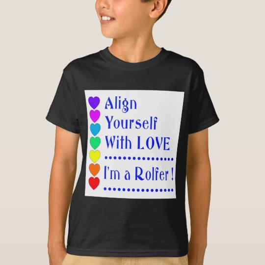 Align Yourself With Love - I'm a Rolfer T-Shirt