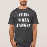 Alimente cuando Hangry Playera