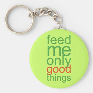 Aliménteme solamente las buenas cosas llavero personalizado