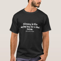 Alimony is likebuying hay for a dead horse. T-Shirt
