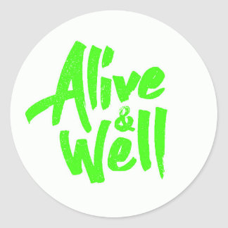 ALIVE AND WELL FEELINGS POSITIVE ATTITUDE QUOTES ROUND STICKERS