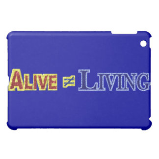 Alive Does Not Equal Living Text Design iPad Mini Cases