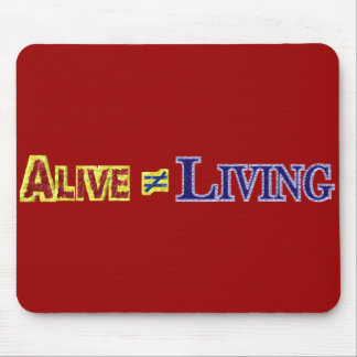 Alive Does Not Equal Living Text Design Mouse Pad