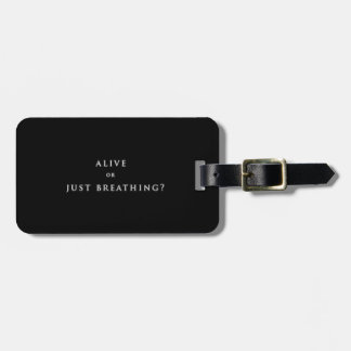 ALIVE OR JUST BREATHING QUESTION MOTIVATIONAL SAYI TRAVEL BAG TAGS