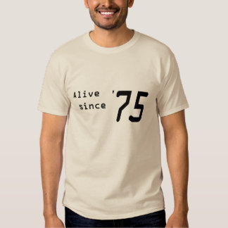 """Alive since '75"" shirt for 40th Birthday"