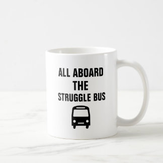 All aboard the struggle bus. coffee mug