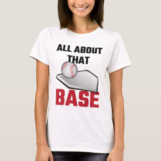 All About That Base Baseball T-Shirt