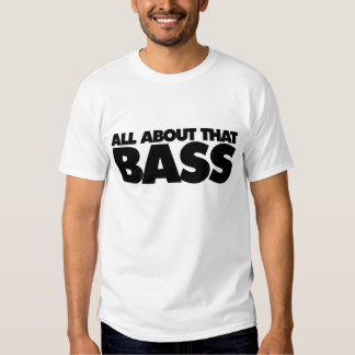 All about that bass tee shirt