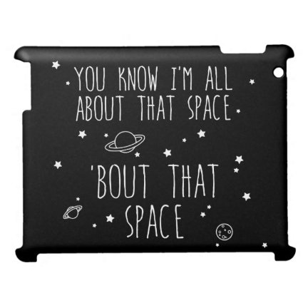 All About That Space, 'bout That Space Cover For The iPad 2 3 4