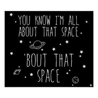 All About That Space, 'bout That Space Poster