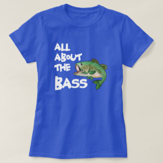 ALL ABOUT THE BASS II- FUNNY FISHING T-SHIRT