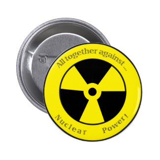 All against ... Nuclear power! Pinback Button