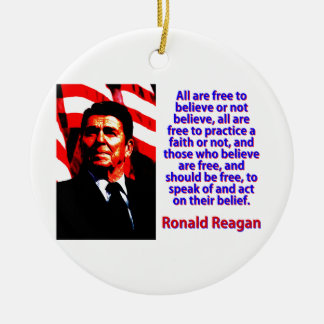 All Are Free To Believe - Ronald Reagan Ceramic Ornament