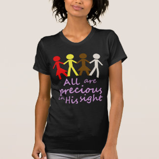 All are precious in His sight Tee Shirts