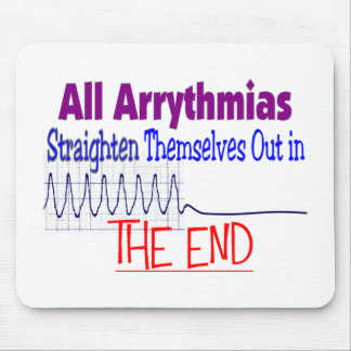 All arrhythmias straighten themselves out END Mouse Pad