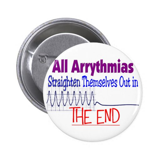 All arrhythmias straighten themselves out END Pinback Button