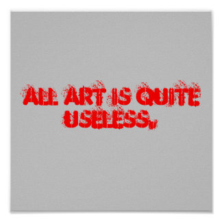 All art is quite useless. poster