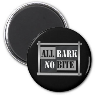All bark no bite. magnet