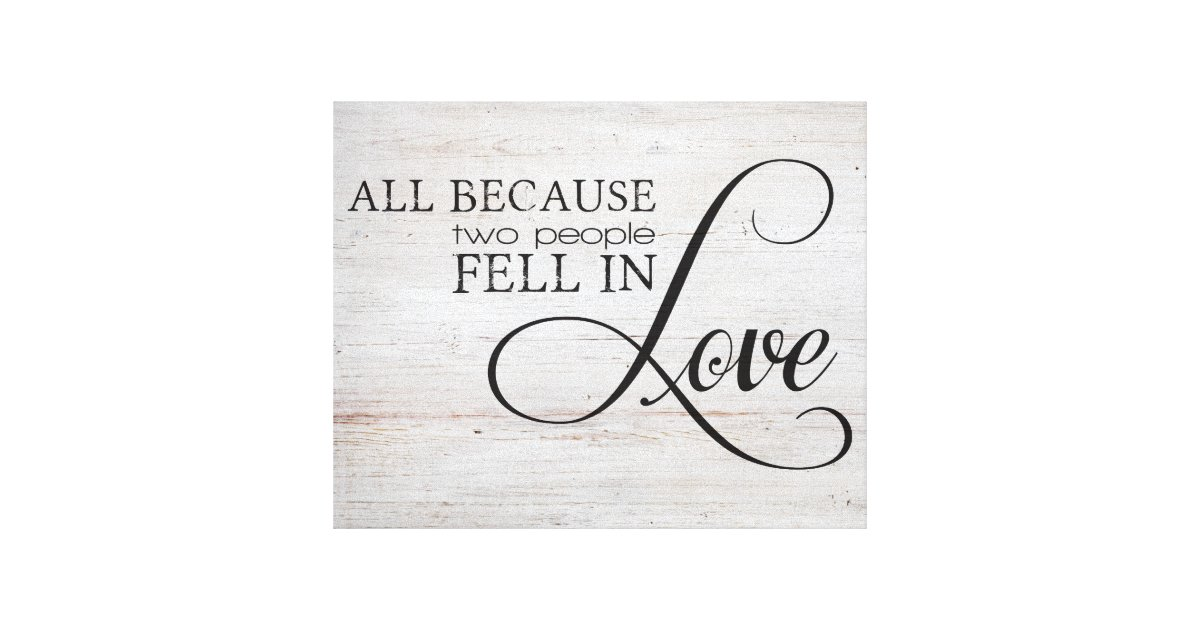All Because Two People Fell In Love Canvas Print Zazzle