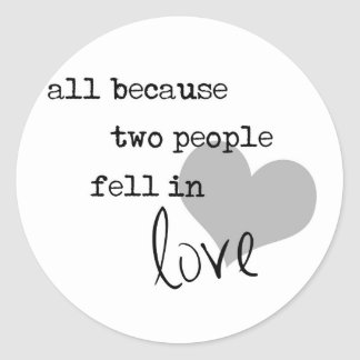 all because two people fell in love modern simple classic round sticker