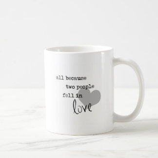 all because two people fell in love modern simple classic white coffee mug