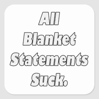 All Blanket Statements Suck Square Sticker