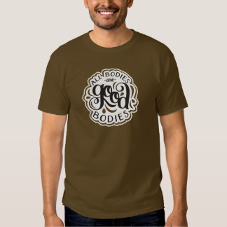 All Bodies are Good Bodies Unisex Brown Tee
