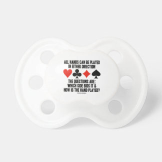 All (Bridge) Hands Can Be Played Either Direction Pacifier