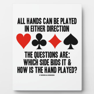 All (Bridge) Hands Can Be Played Either Direction Plaque