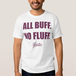 All Buff No Fluff Fat Hamster Commercial T Shirts