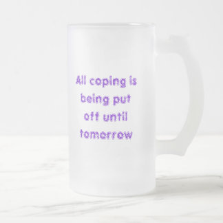 All coping is being put off until tomorrow frosted glass beer mug