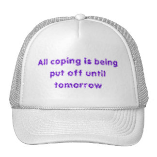 All coping is being put off until tomorrow trucker hat