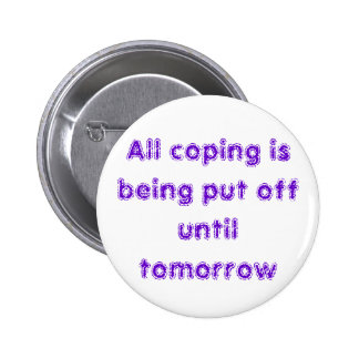 All coping is being put off until tomorrow pin
