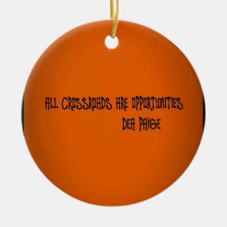 ALL CROSSROADS ARE OPPORTUNITIES CERAMIC ORNAMENT