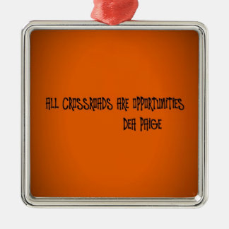 ALL CROSSROADS ARE OPPORTUNITIES METAL ORNAMENT