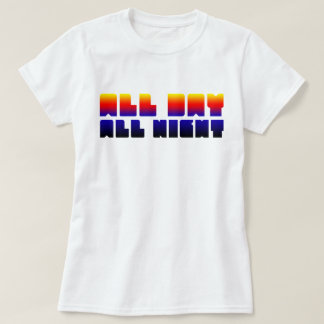 All Day All Night T Shirt