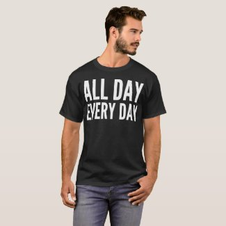 All Day Every Day Typography T-Shirt
