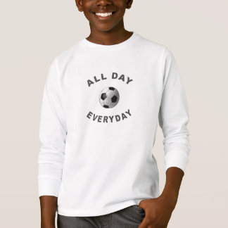 All Day Everyday Soccer R T-Shirt