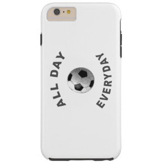 All Day Everyday Soccer R Tough iPhone 6 Plus Case