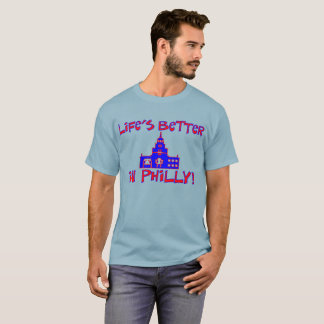"All Day Long: ""Life's Better in Philly!"" T-shirt"